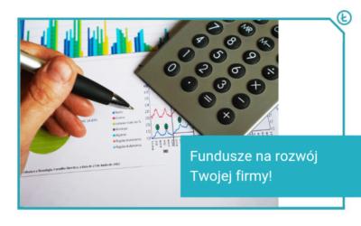 fundusze na rozwój twojej firmy!